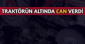 AKPINAR'LI ÇİFTÇİ TRAKTÖRÜN ALTINDA CAN VERDİ