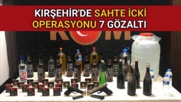 KIRŞEHİR'DE SAHTE İCKİ OPERASYONU 7 GÖZALTI