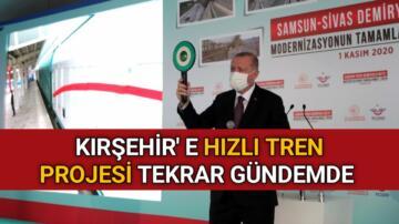 KIRŞEHİR' E HIZLI TREN PROJESİ TEKRAR GÜNDEMDE