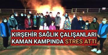 KIRŞEHİR SAĞLIK ÇALIŞANLARI KAMAN KAMPINDA STRES ATTI