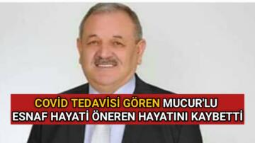 COVİD TEDAVİSİ GÖREN MUCUR'LU ESNAF HAYATINI KAYBETTİ