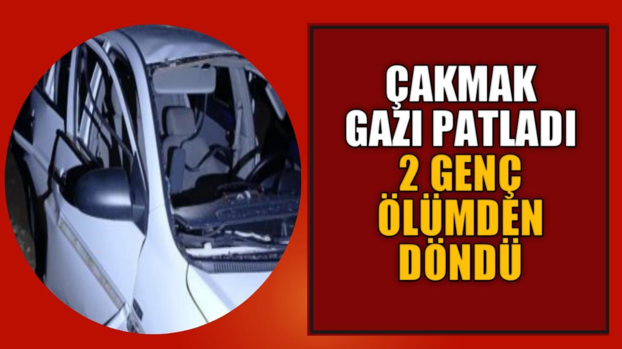 ARAÇ İÇERİSİNDE GAZ PATLADI 2 GENÇ ÖLÜMDEN DÖNDÜ
