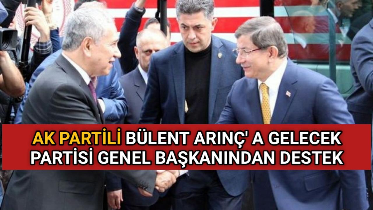 AK PARTİLİ BÜLENT ARINÇ' A ESKİ BAŞBAKANDAN DESTEK