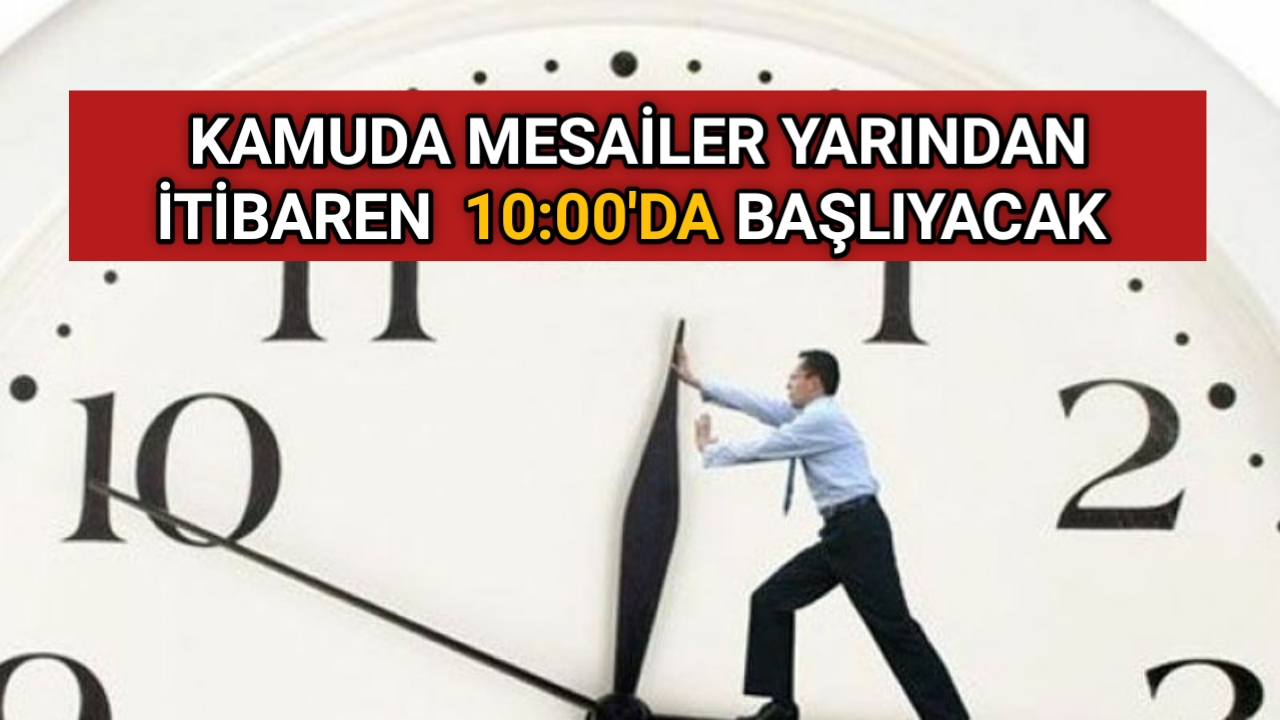 VALİLİK KARARIYLA KAMUDA MESAİLER 10:00'DA BAŞLIYACAK