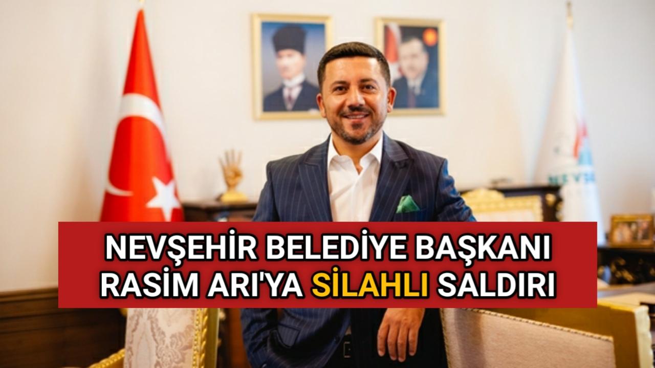 NEVŞEHİR BELEDİYE BAŞKANI'NA SİLAHLI SALDIRI