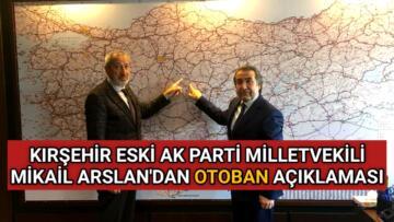 ESKİ MİLLETVEKİLİ ARSLAN'DAN OTOBAN AÇIKLAMASI