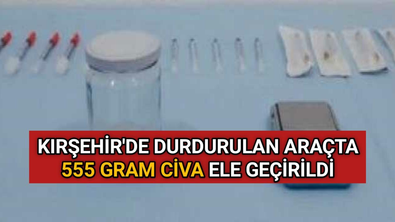 DURDURULAN ARAÇTA 555 GRAM CİVA ELE GEÇİRİLDİ