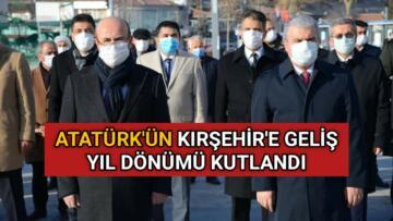 ATATÜRK'ÜN KIRŞEHİR'E GELİŞİ TÖRENLERLE KUTLANDI