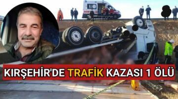 KIRŞEHİR'DE TRAFİK KAZASI 1 ÖLÜ 1 YARALI