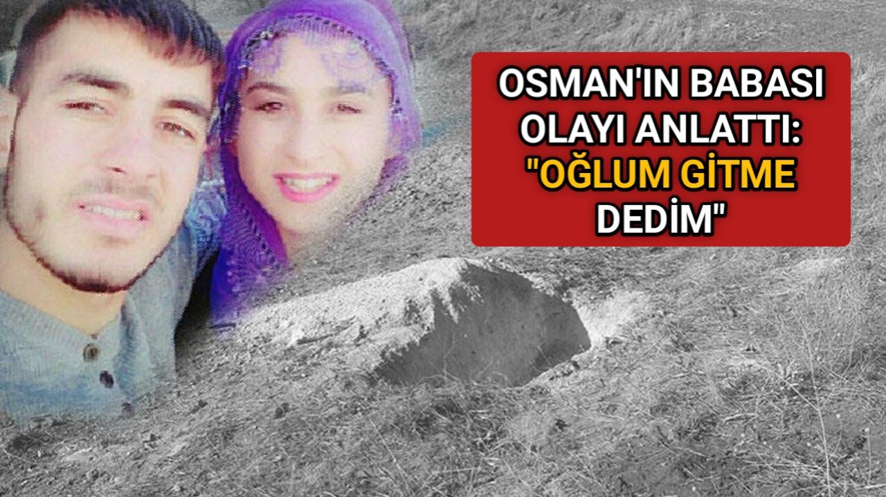 """ÖLDÜRÜLEN OSMAN'IN BABASI: """" OĞLUM GİTME DEDİM """""""