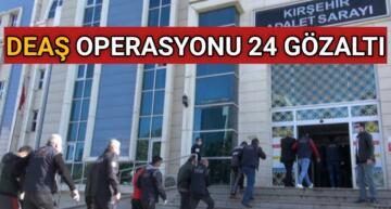 KIRŞEHİR'DE DEAŞ' A OPERASYON 24 GÖZALTI