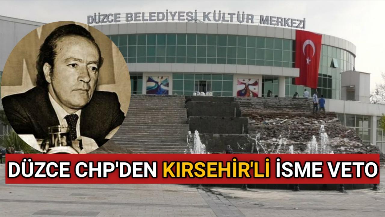 DÜZCE CHP'DEN KIRSEHİR'Lİ İSME VETO