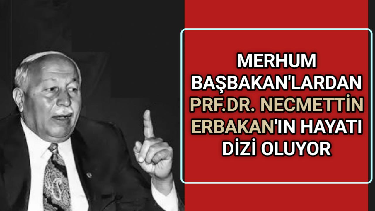 PRF.DR.NECMETTİN ERBAKAN'IN HAYATI DİZİ OLUYOR