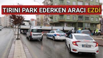 KIRŞEHİR'DE TIRINI PARK EDERKEN OTOMOBİLE ÇARPTI