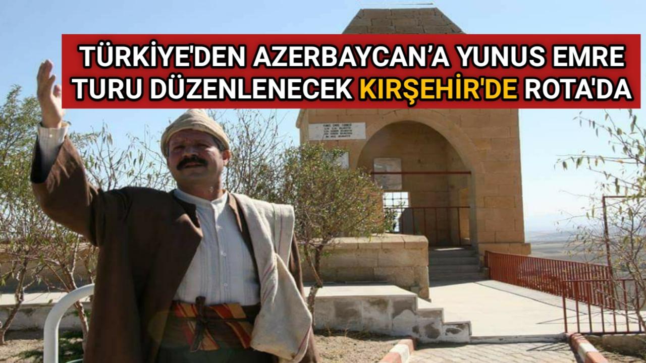 TÜRKİYE'DEN AZERBAYCAN'A YUNUS EMRE TURU DÜZENLENECEK KIRŞEHİR'DE ROTA'DA