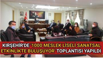 KIRŞEHİR'DE '1000 MESLEK LİSELİ SANATSAL ETKİNLİKTE BULUŞUYOR' TOPLANTISI YAPILDI