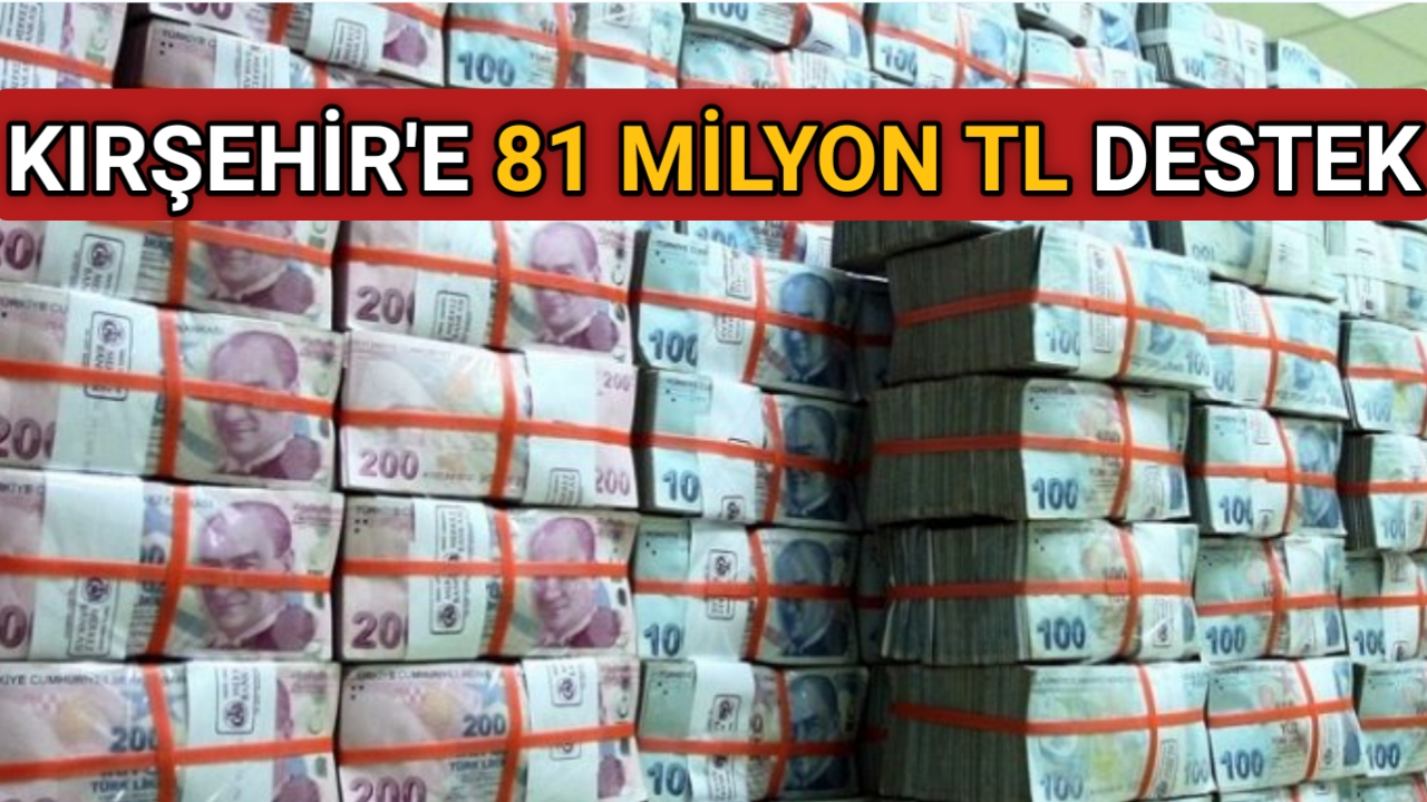 KIRŞEHİR'E 81 MİLYON TL DESTEK