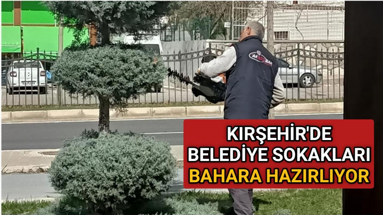 KIRŞEHİR'DE BELEDİYE SOKAKLARI BAHARA HAZIRLIYOR