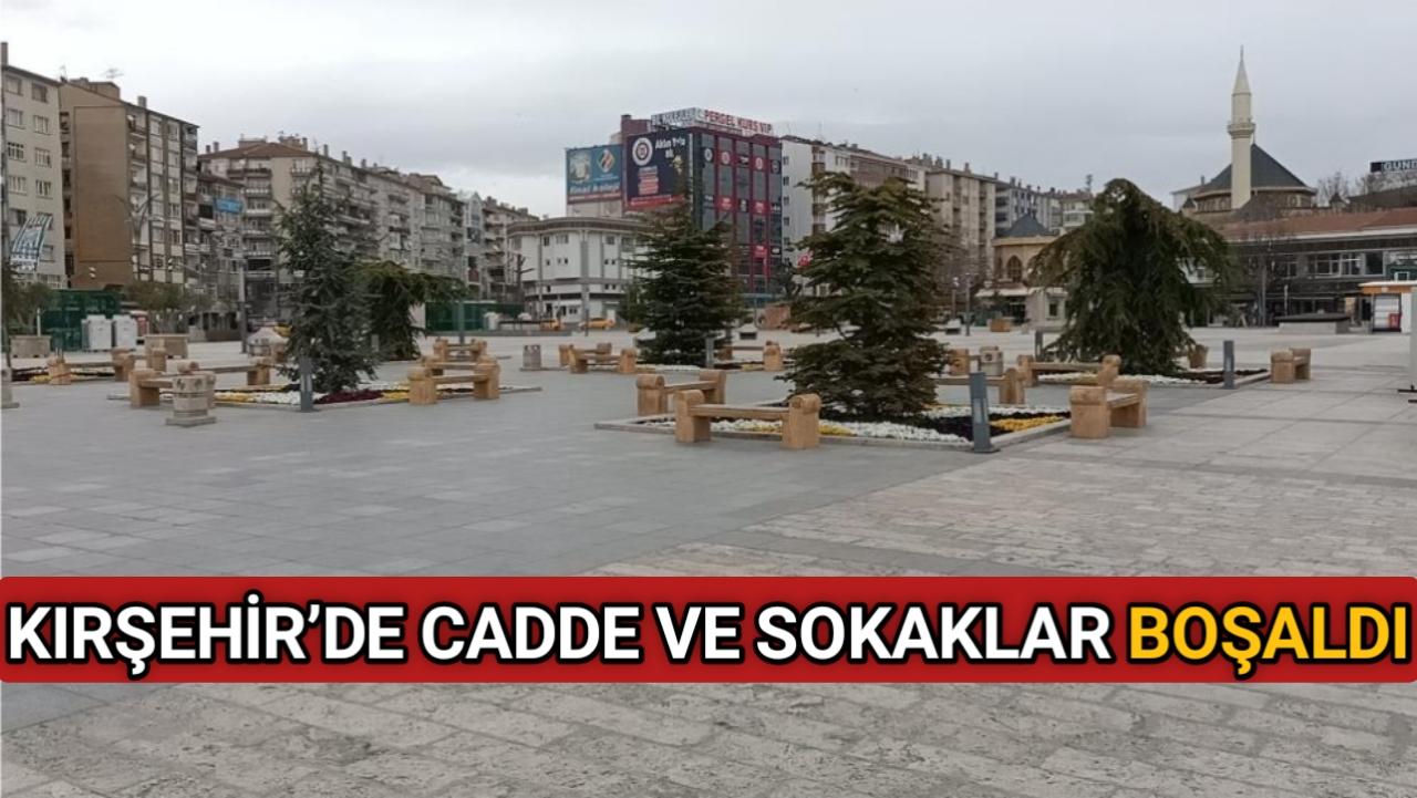 KIRŞEHİR'DE CADDE VE SOKAKLAR BOŞALDI