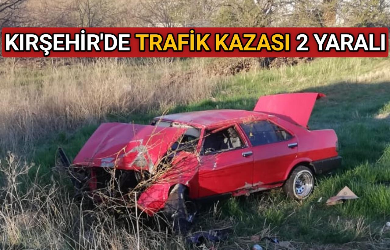 KIRŞEHİR'DE TRAFİK KAZASI 2 YARALI