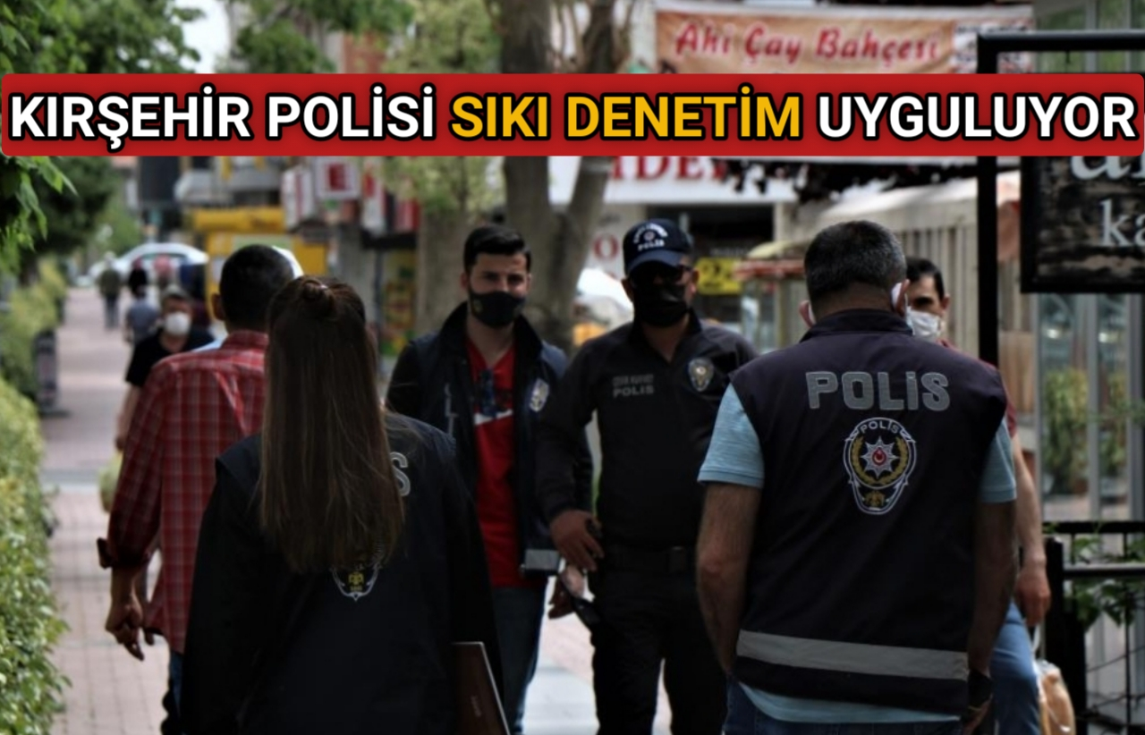 KIRŞEHİR POLİSİ SIKI DENETİM UYGULUYOR
