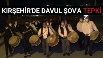 KIRŞEHİR'DE DAVUL ŞOV'A TEPKİ