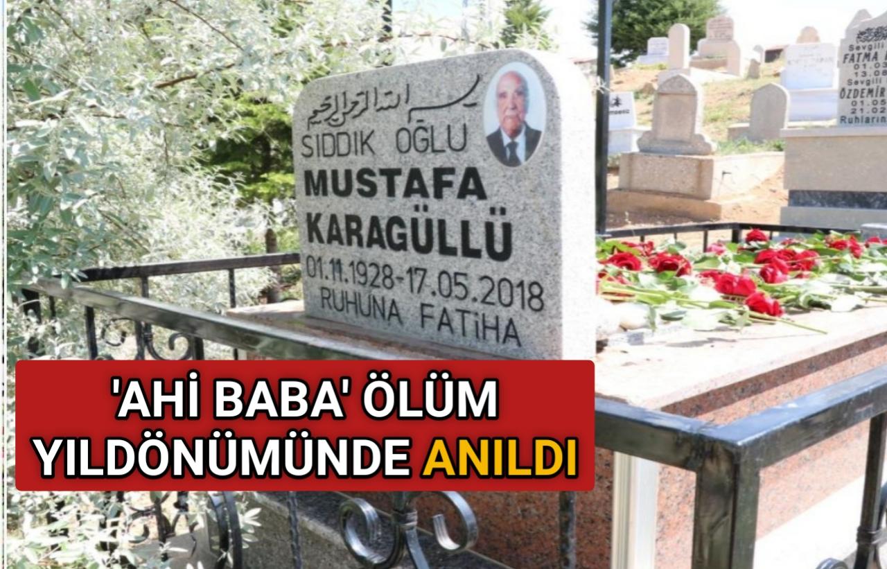 AHİ BABA' MUSTAFA KARAGÜLLÜ MEZARI BAŞINDA ANILDI