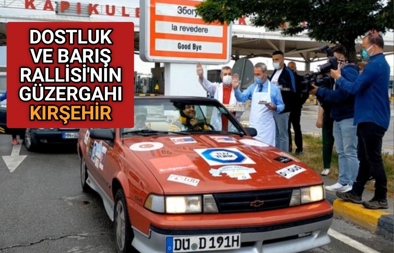 DOSTLUK VE BARIŞ RALLİSİ KIRŞEHİR'E HAREKET ETTİ