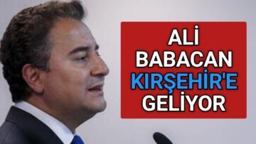 DEVA PARTİSİ GENEL BAŞKANI BABACAN KIRŞEHİR'E GELİYOR