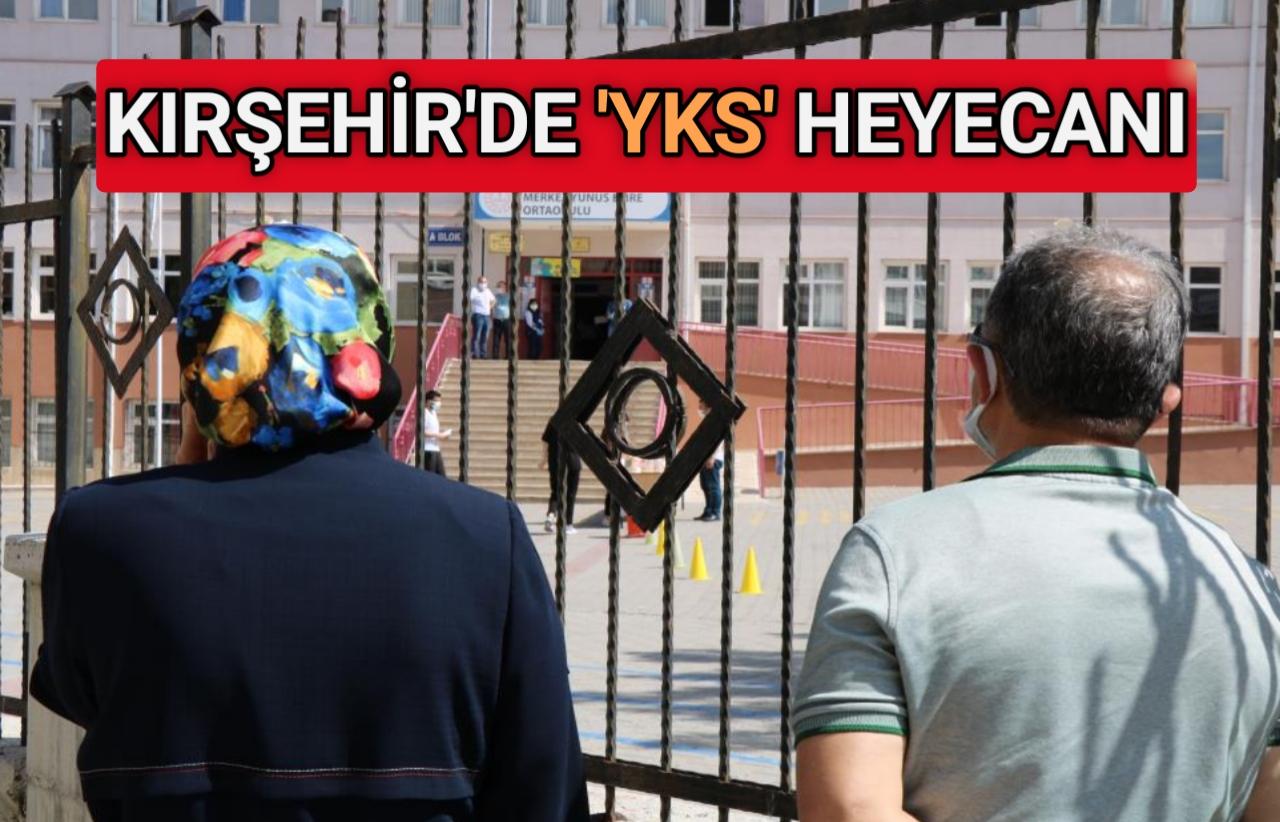 KIRŞEHİR'DE 'YKS' HEYECANI