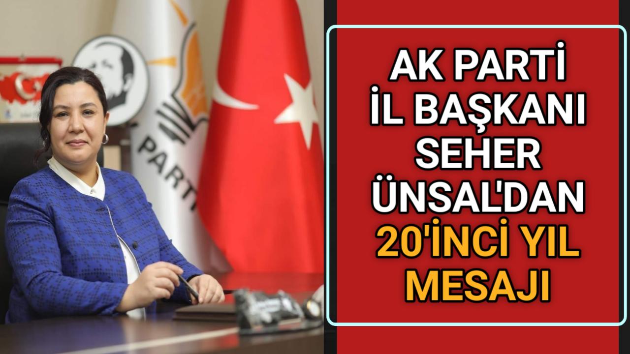 AK PARTİ İL BAŞKANI SEHER ÜNSAL'DAN 20'İNCİ YIL MESAJI