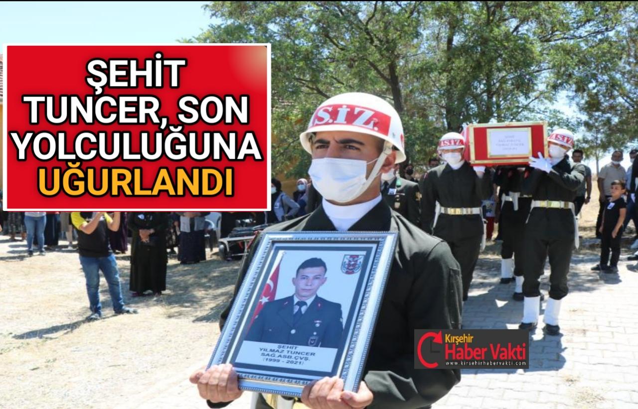 ŞEHİT TUNCER,KIRŞEHİR'DE SON YOLCULUĞUNA UĞURLANDI