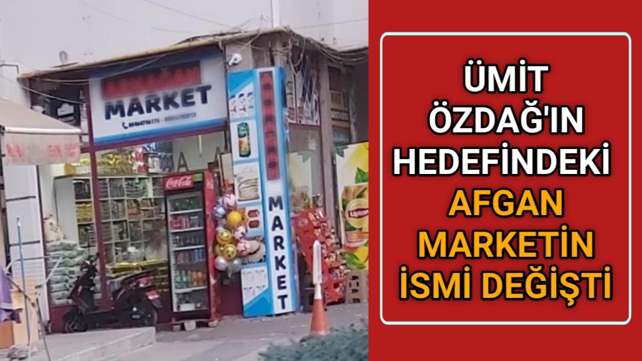 HEDEF GÖSTERİLEN AFGAN MARKET'İN İSMİ DEĞİŞTİ