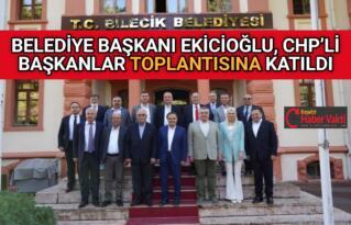 EKİCİOĞLU, CHP'Lİ BAŞKANLAR TOPLANTISINA KATILDI